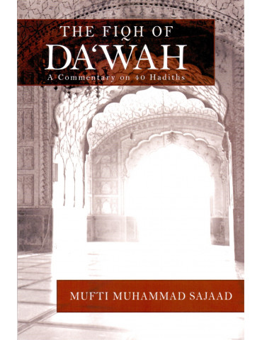 The Fiqh of Dawah - A Commentary of 40 Hadiths