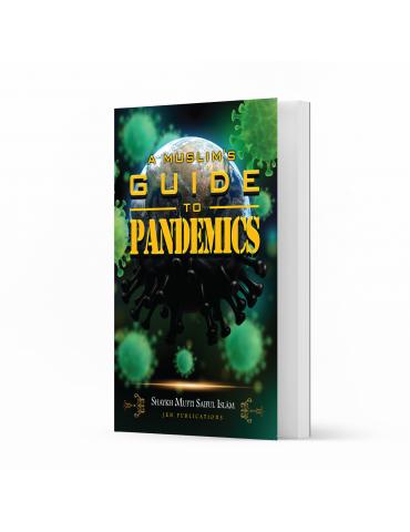 A Muslim's Guide to Pandemic by Shaykh Mufti Saiful Islam